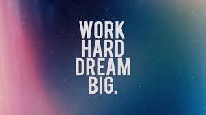 work hard dream big